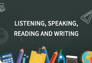 Listening, Speaking, Reading and Writing