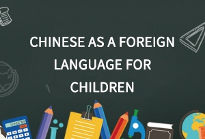 Chinese as a Foreign Language for Children